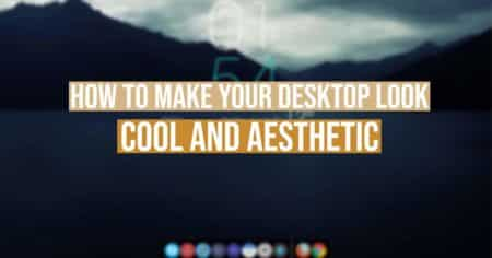 how to make desktop look cool and aesthetic