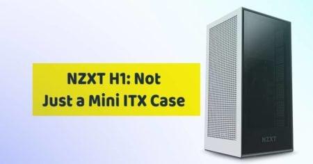 NZXT H1: Not Just a Mini ITX Case