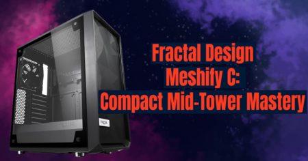 Fractal Design Meshify C MidTower