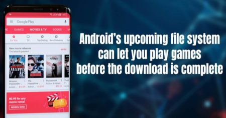 Android's upcoming file system can let you play games before the download is complete