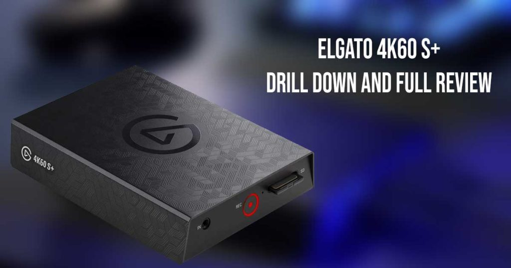 Elgato 4K60 S+ Drill Down And Full Review