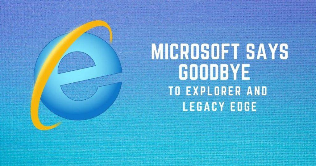 Microsoft Bids Goodbye To Explorer and Legacy edge 1