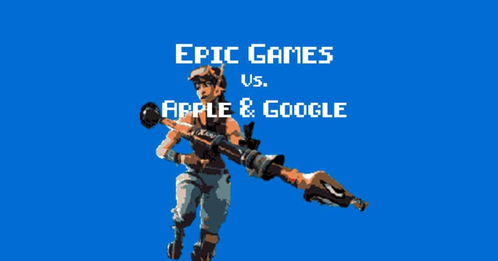 Epic Games vs. Apple and Google