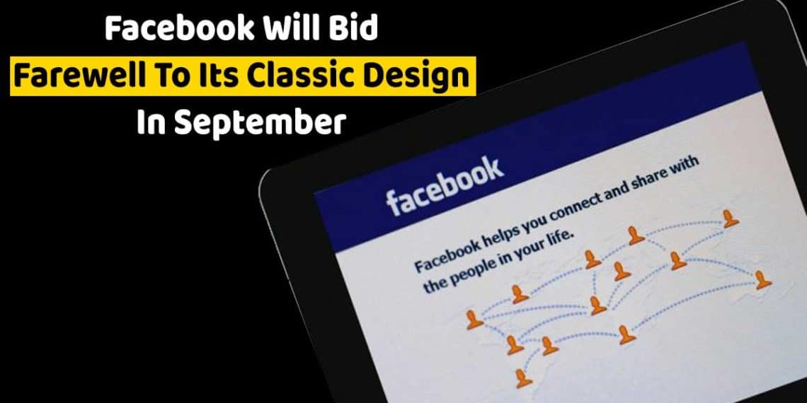 Facebook Will Bid Farewell To Its Classic Design In September New Facebook About To Become Permanent
