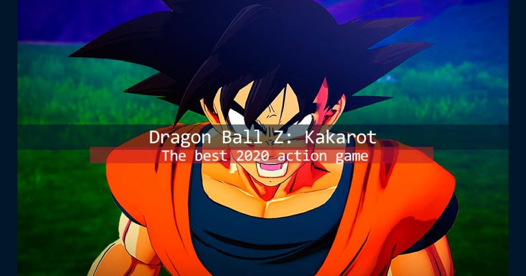 Dragon Ball Z Kakarot The best action game of 2020 Review