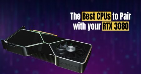 The Best CPUs to Pair with your RTX 3080